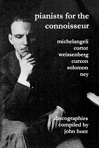 Compare Textbook Prices for Pianists For The Connoisseur. 6 Discographies. Arturo Benedetti Michelangeli, Alfred Cortot, Alexis Weissenberg, Clifford Curzon, Solomon, Elly Ney. [2002]  ISBN 9781901395129 by Hunt, John