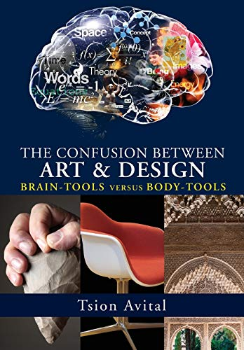 The Confusion between Art and Design: Brain-tools versus Body-tools [Premium Color] (Vernon Art)