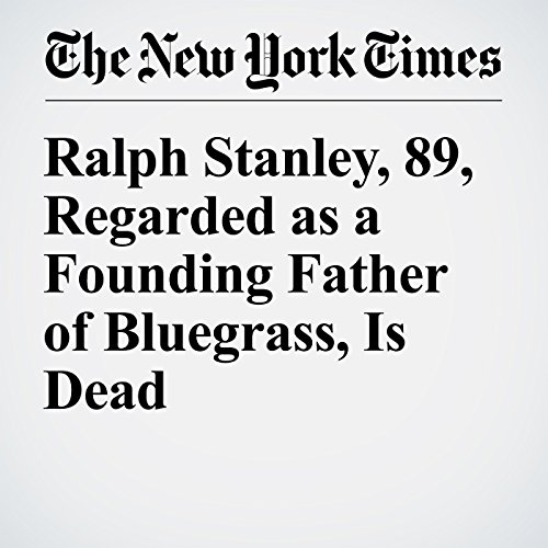 Ralph Stanley, 89, Regarded as a Founding Father of Bluegrass, Is Dead cover art