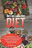 Anti-Inflammatory diet for beginners: The complete step-by-step guide to eliminating inflammation, improving your health and losing weight quickly with easy recipes
