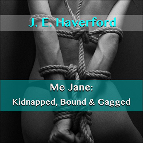 Me Jane: Kidnapped, Bound & Gagged audiobook cover art