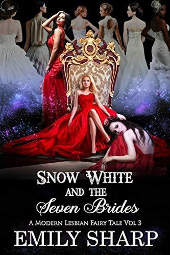 Snow White and the Seven Brides: A Modern Lesbian Fairy Tale Vol 3