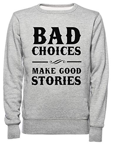 Bad Choices Make Good Stories Dames Mannen Unisex Sweatshirt Trui Grijs Women's Men's Unisex Sweatshirt Jumper Grey