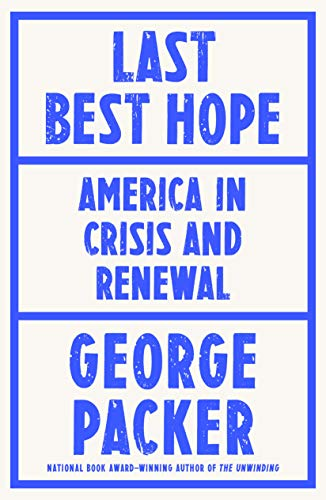 Compare Textbook Prices for Last Best Hope: America in Crisis and Renewal  ISBN 9780374603663 by Packer, George