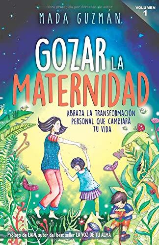 Gozar la Maternidad.: Abraza la transformación personal que cambiará tu vida.