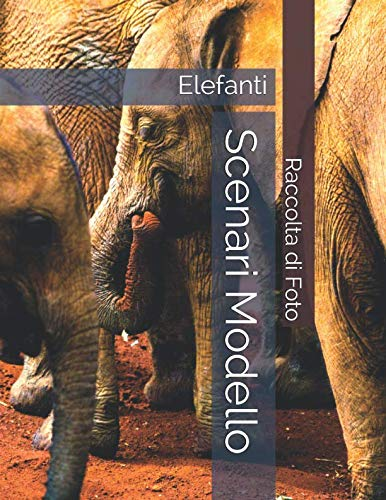 Elefanti - Scenari Modello - Raccolta di Foto (Italian Edition)