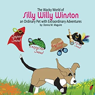 The Wacky World of Silly Willy Winston: An ordinary pet with extraordinary adventures