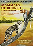 Phillipps' Field Guide to the Mammals of Borneo and Their Ecology: Sabah, Sarawak, Brunei, and Kalimantan (Princeton Field Guides, 105)