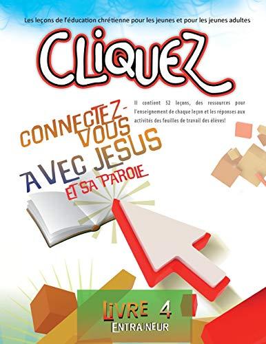 Cliquez 4: Connectez-vous avec Jésus et sa Parole (French Edition)