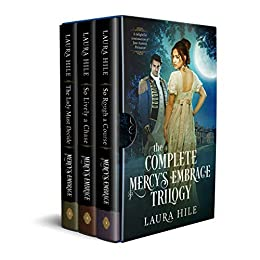 The Complete Mercy's Embrace Trilogy: An Austen-Inspired Regency Romance by [Laura Hile]