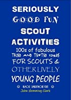 Seriously Good Fun Scout Activities