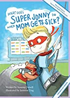 What Does Super Jonny Do When Mom Gets Sick? (FIBROMYELGIA version).