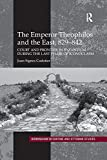 The Emperor Theophilos and the East, 829–842 (Birmingham Byzantine and Ottoman Studies)