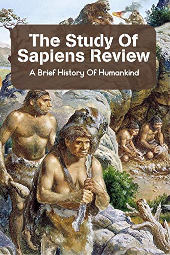 The Study Of Sapiens Review: A Brief History Of Humankind: Sapiens Book By Yuval Noah Harari (English Edition)