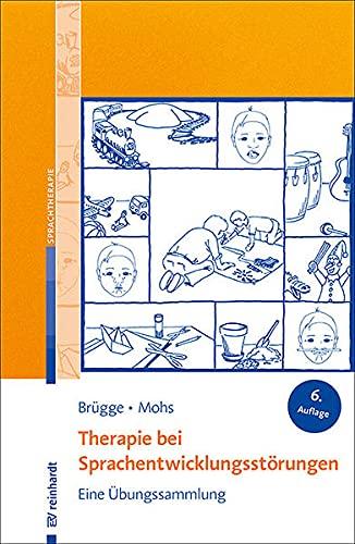 Therapie bei Sprachentwicklungsstörungen: Eine Übungssammlung.