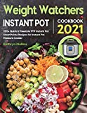 Weight Watchers Instant Pot Cookbook 2021: 200+ Quick & Freestyle WW Instant Pot SmartPoints Recipes for Instant Pot Pressure Cooker
