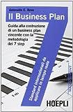 Il business plan. Guida alla costruzione di un business plan vincente con la metodologia dei 7 step
