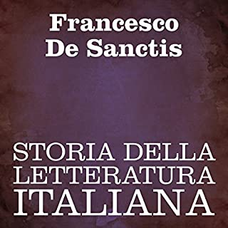 Storia della Letteratura Italiana                   By:                                                                                                                                 Francesco De Sanctis                               Narrated by:                                                                                                                                 Silvia Cecchini                      Length: 29 hrs and 22 mins     10 ratings     Overall 4.1