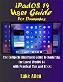iPadOS 14 User Guide For Dummies : The Complete Illustrated Guide to Mastering the Latest iPadOS 14 with Practical Tips and Tricks (English Edition)