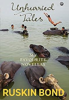 Unhurried Tales: My Favourite Novellas by [Ruskin Bond]