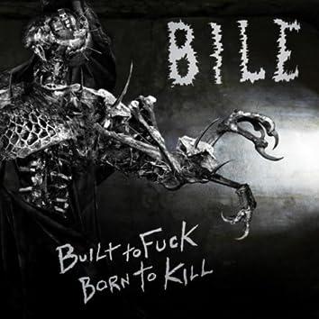 Built to Fuck, Born to Kill