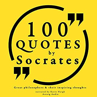 100 Quotes by Socrates     Great Philosophers and Their Inspiring Thoughts              By:                                                                                                                                 Socrates                               Narrated by:                                                                                                                                 Katie Haigh                      Length: 22 mins     20 ratings     Overall 4.5