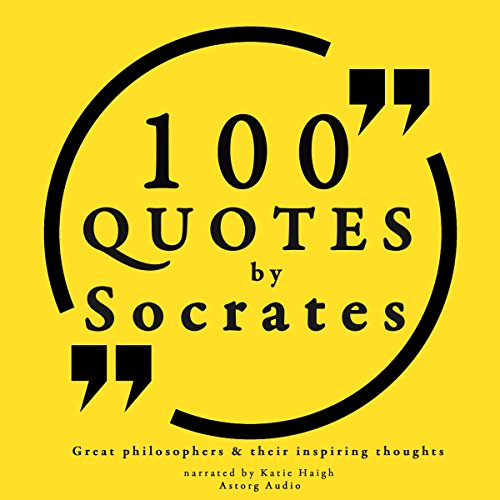 100 Quotes by Socrates (Great Philosophers and Their Inspiring Thoughts) audiobook cover art