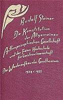 Die Konstitution der Allgemeinen Anthroposophischen Gesellschaft und der Freien Hochschule fuer Geisteswissenschaft: Der Wiederaufbau des Goetheanum. Aufsaetze und Mitteilungen, Vortraege und Ansprachen, Dokumente, Dornach 1924/1925