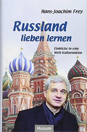 Russland lieben lernen: Einblicke in eine Welt-Kulturnation
