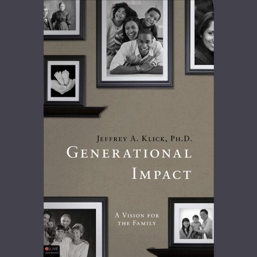 Generational Impact     A Vision for the Family              By:                                                                                                                                 Jeffrey A. Klick Ph.D.                               Narrated by:                                                                                                                                 Sean Kilgore                      Length: 4 hrs and 19 mins     1 rating     Overall 5.0