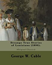 Strange True Stories of Louisiana (1890). By: George W. Cabl
