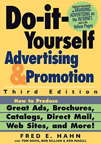 Do It Yourself Advertising and Promotion: How to Produce Great Ads, Brochures, Catalogs, Direct Mail, Web Sites, and Mor