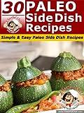 30 Paleo Side Dish Recipes - Simple & Easy Paleo Side Dish Recipes (Paleo Recipes Book 15)