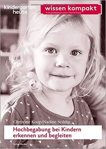 Hochbegabung bei Kindern erkennen und begleiten: kindergarten heute wissen kompakt
