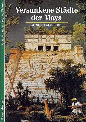 Abenteuer Geschichte, Bd.10, Versunkene Städte der Maya (Ravensburger Abenteuer Geschichte)