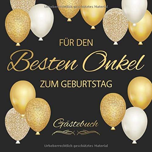 Für den Besten Onkel Zum Geburtstag Gästebuch: Edel Vintage Gästebuch Album - Geschenkidee Zum Eintragen und zum Ausfüllen von Glückwünschen - Geschenk als Erinnerung; Motiv: Schwarz Gold Luftballons
