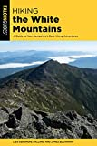 Hiking the White Mountains: A Guide to New Hampshire s Best Hiking Adventures (Regional Hiking Series)