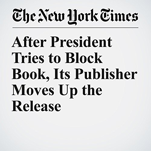 After President Tries to Block Book, Its Publisher Moves Up the Release copertina