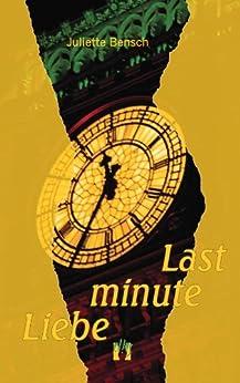 Last minute Liebe (German Edition) by [Juliette Bensch]