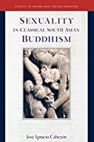 Sexuality in Classical South Asian Buddhism (20) (Studies in Indian and Tibetan Buddhism)