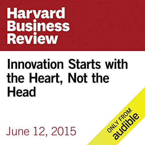 Innovation Starts with the Heart, Not the Head copertina