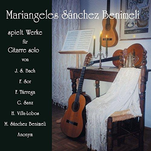 Bach, Sor, Tárrega, Sanz, Villa-Lobos & Benimeli: Pieces for Solo Guitar