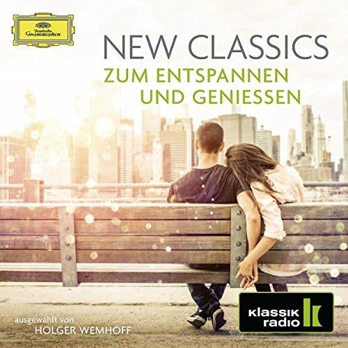 New Classics - zum Entspannen und Genießen (Klassik Radio)