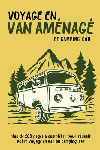 Voyage en Van Aménagé et Camping-Car: Journal de bord pour préparer et réussir votre voyage en camping-car ou camion aménagé |Cahier à compléter pour ... à votre parcours | Cadeau à offrir