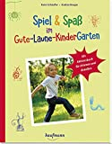 Spiel & Spaß im Gute-Laune-KinderGarten: Ein Aktionsbuch für drinnen & draußen (PraxisIdeen für Kindergarten und Kita)