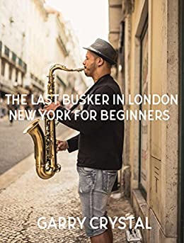 The Last Busker in London & New York for Beginners by [Garry Crystal]