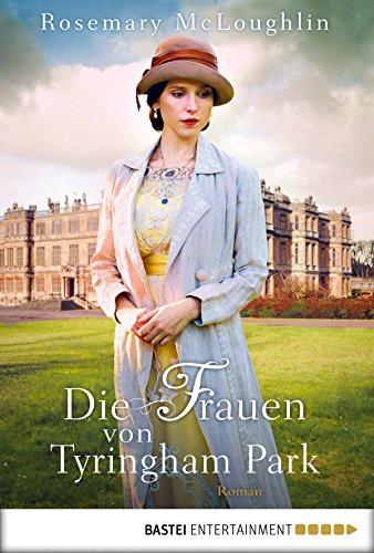Die Frauen von Tyringham Park: Historischer Roman