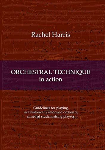 Orchestral Technique in action: Guidelines for playing in a historically informed orchestra aimed at student string players