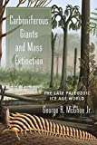 Carboniferous Giants and Mass Extinction: The Late Paleozoic Ice Age World - George, Jr. McGhee