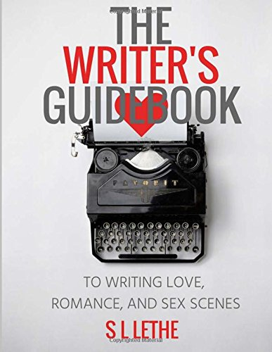Compare Textbook Prices for The Writer's Guidebook to Writing Love, Romance, and Sex Scenes  ISBN 9781722884642 by Lethe, S L